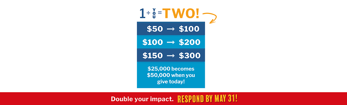Double your Impact. Respond by May 31.