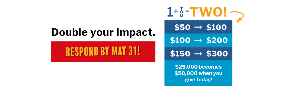 Double Your Impact - Respond by 5/31/21